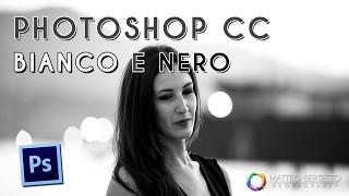 Come Ottenere Un Buon Bianco e Nero - Photoshop CC Tutorial