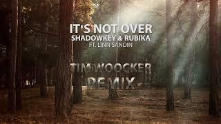 SHADOWKEY &amp RUBIKA - It&#39s Not Over (Tim Woocker Remix) feat. Linn Sandin