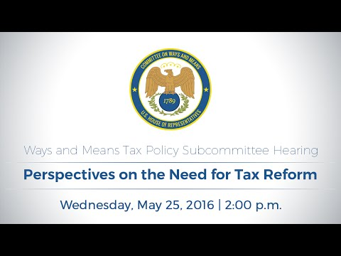 Tax Policy Subcommittee Hearing on Perspectives on the Need for Tax Reform