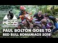 Paul Bolton goes to Red Bull Romaniacs 2018. | Enduro 2018
