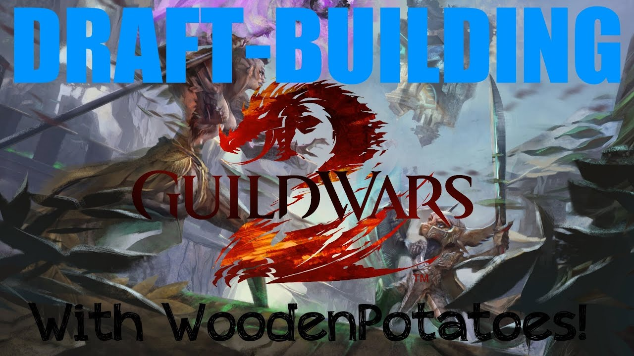 Gw2 Draft Building With Woodenpotatoes Episode 3