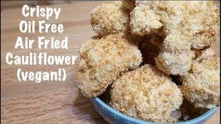 Crispy Air Fried Cauliflower (vegan!)