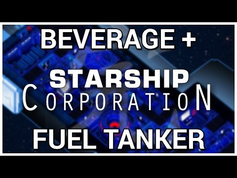 Fuel Tanker Tinkering = Beverage + Starship Corporation [Early Access]