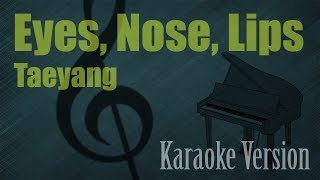 Taeyang - Eyes, Nose, Lips Karaoke Version | Ayjeeme Karaoke