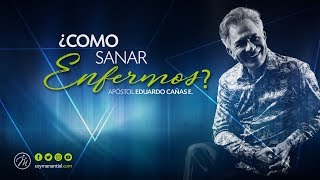¿Cómo Sanar Enfermos? - Apóstol Eduardo Cañas