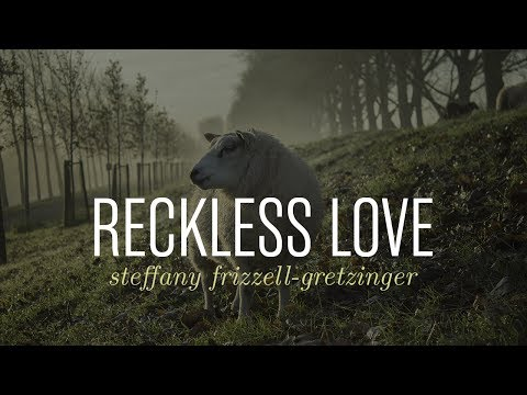 Reckless Love - Steffany Frizzell-Gretzinger // Letras