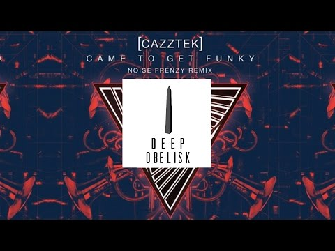 Cazztek - Came To Get Funky (Noise Frenzy Remix)