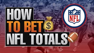 How To Bet NFL Totals - Sports Gambling Advice From A Football Expert