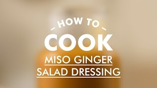 Miso Ginger Dressing || Basic Cooking Skills || Gastro Lab