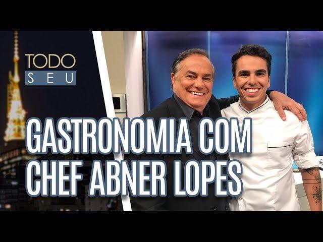 Gastronomia com Chef Abner Lopes - Todo Seu (25/02/19)