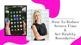 How To Reduce Screen Time & Set Healthy Boundaries