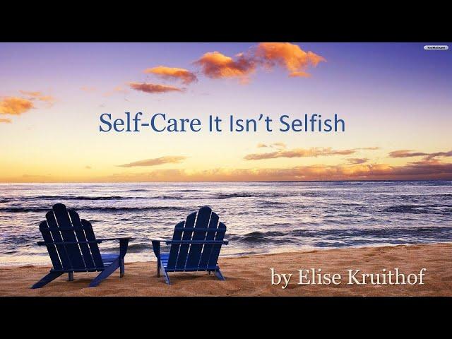 Self-Care It Isn't Selfish. By Elise Kruithhof, on August 14, 2021