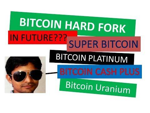 Bitcoin Hard Fork In Future ! Super Bitcoin, Bitcoin Cash Plus, Bitcoin Platinum, Bitcoin Uranium