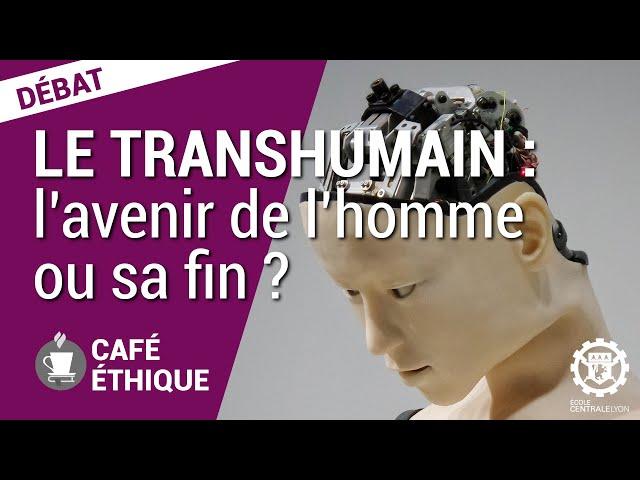 Café éthique - Le Transhumain, l'avenir de l'homme ou sa fin ? [S6E3-2020]