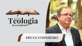 Teologia Descomplicada | Deus e o Dinheiro | Rev. Arival Dias Casimiro | IPP TV