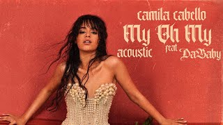 Download Lagu Camila Cabello - My Oh My feat DaBaby Acoustic MP3