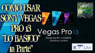 """Como usar Sony Vegas Pro 13 para editar vídeos """"Lo Basico"""" [1a Parte]"""