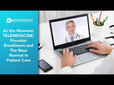 At The Moment TELEMEDICINE, Provider Enrollment And The New Normal In Patient Care