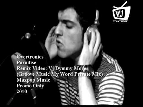 Overtronics - Paradise (Vj Dymmy More 2010 & Groove Music My Word PVT Mix)
