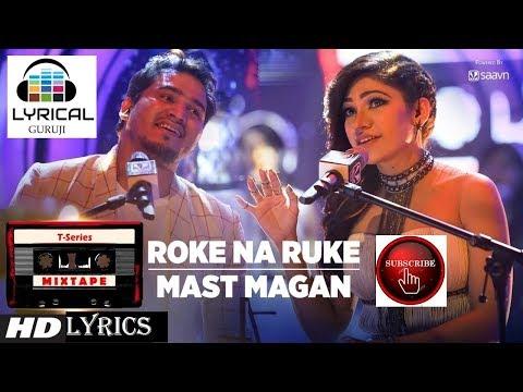 Roke Na Ruke/Mast Magan Lyrical Video Song | T-Series Mixtape | Tulsi Kumar |Dev Negi #LYRICALGURUJI