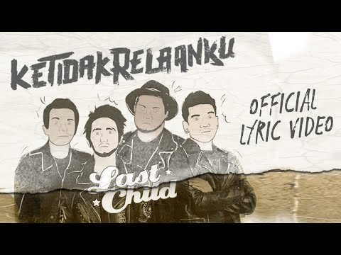 Last Child Ketidakrelaanku Official Lyric Video