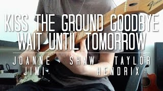 kiss the ground goodbye / wait until tomorrow riff cover - joanne shaw taylor - jimi hendrix