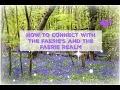 How to connect with the Faerie's and the Faerie Realms - Elemental Magic