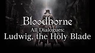 Bloodborne All Dialogues: Ludwig, the Holy Blade (Multi-language)