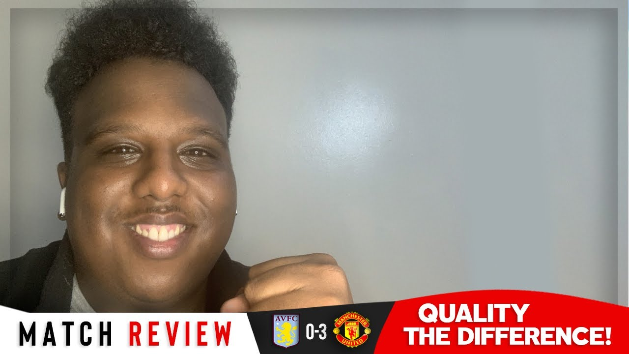 Aston Villa 0-3 Manchester United | Match Reaction | Quality the difference!!