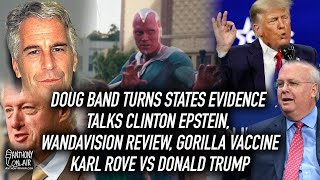 Doug Band Turns States Evidence Talks Clinton Epstein, Wandavision Review, Karl Rove v Donald Trump