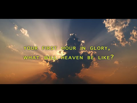 Your First Hour in Glory, What Will Heaven Be Like?