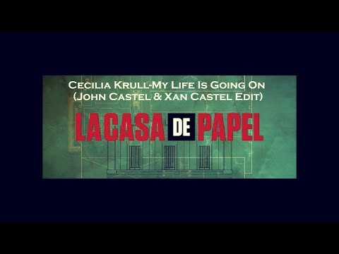 La Casa de Papel~Cecilia Krull-My Life Is Going OnJohn Castel & Xan Castel Edit