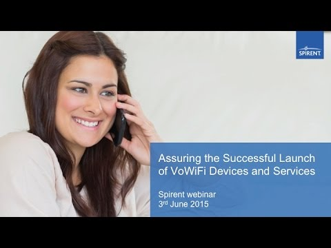 Spirent Webinar: Assuring the Successful Launch of VoWiFi Devices and Services