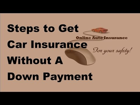 Steps to Get Car Insurance Without A Down Payment -  2017 Car Insurance Payments