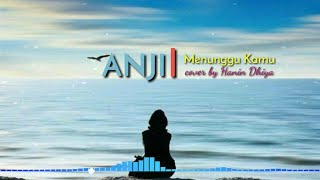 Download Lagu Menunggu kamu - Anji cover by Hanin Dhiya (Lyrics) mp3