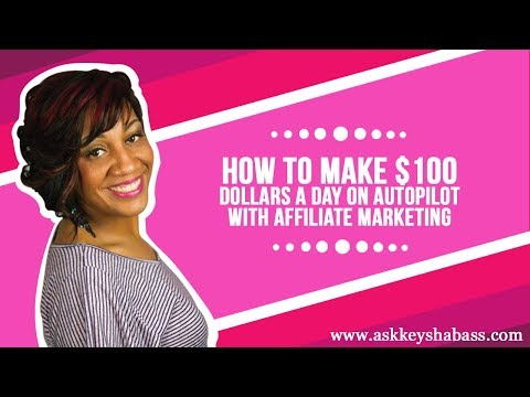 How To Make $100 Dollars A Day On Autopilot With Affiliate Marketing