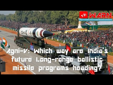 Agni-V: Which way are India's future Long-range ballistic missile programs heading?