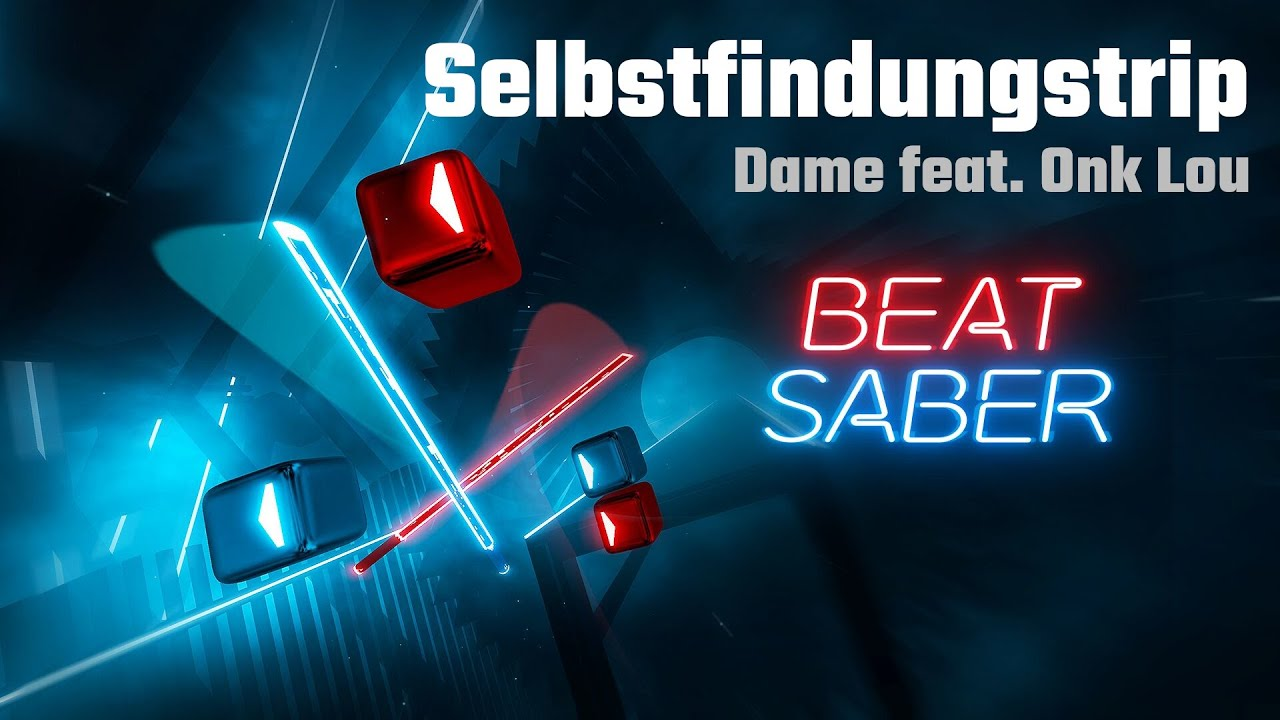 Download Beat Saber   Selbstfindungstrip - Dame feat. Onk Lou