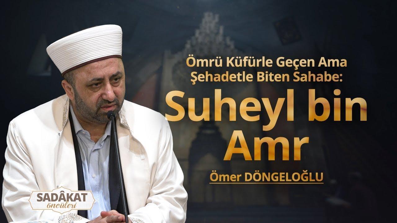 Ömrü Küfürle Geçen Ama Şehadetle Biten Sahabe: Suheyl bin Amr - Ömer DÖNGELOĞLU