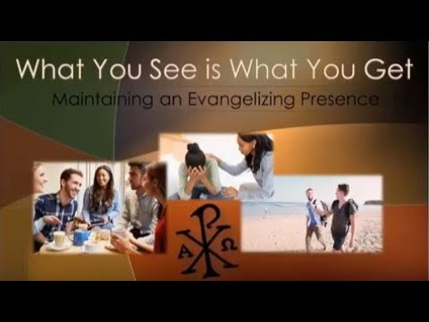 What You See Is What You Get: Maintaining an Evangelizing Presence