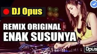DJ ENAK SUSUNYA MAMA REMIX DJ OPUS