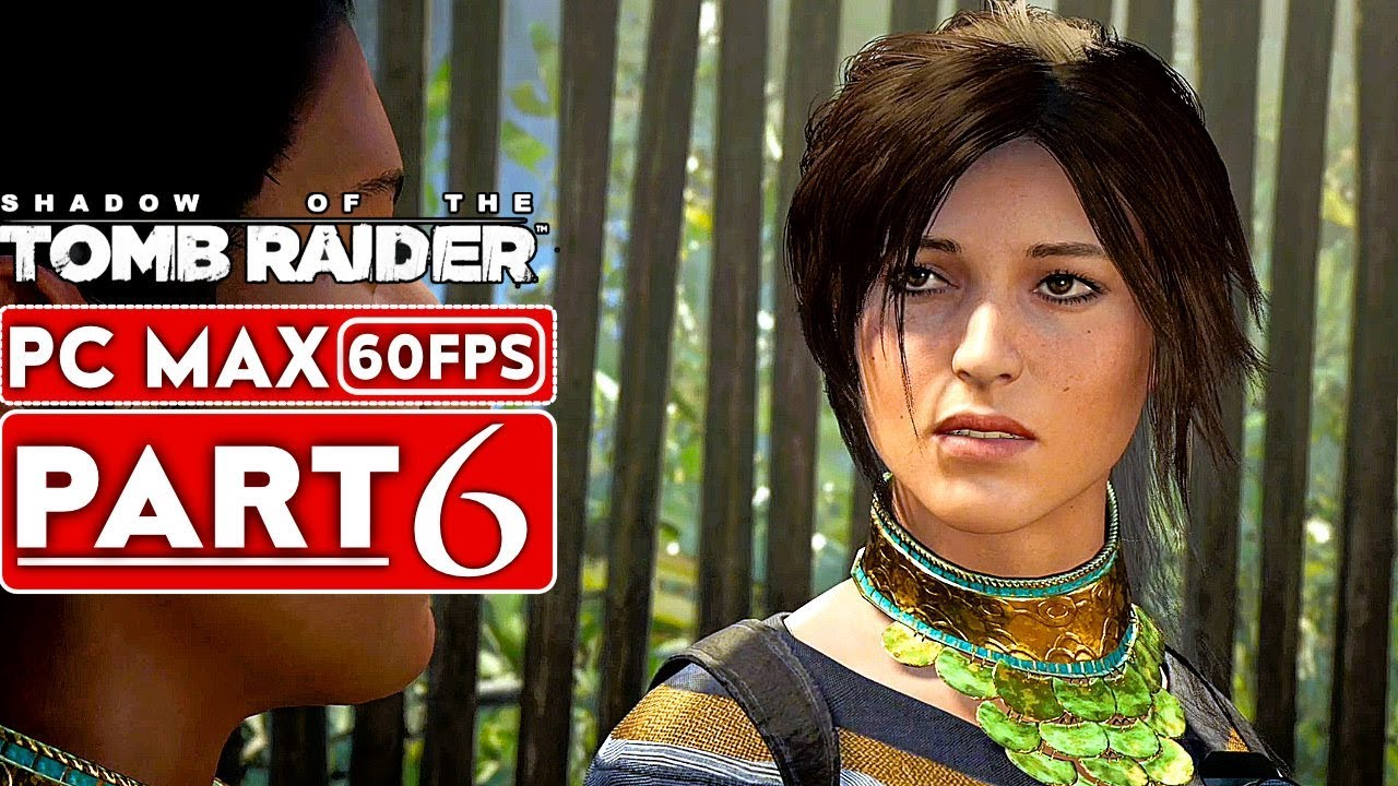 SHADOW OF THE TOMB RAIDER Gameplay Walkthrough Part 6 [1080p HD 60FPS PC] - No Commentary