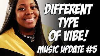 Music Update #5 Different Type Of Vibe!