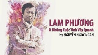 LAM PHƯƠNG & Những Cuộc Tình Vây Quanh | by Nguyễn Ngọc Ngạn