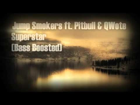 Jump Smokers Feat. Pitbull & Qwote - Superstar (Bass Boosted)