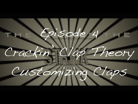 The Way Of The Stank- Episode 4- Cracking' Clap Theory-  Customizing Claps