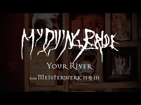 My Dying Bride - Your River (from Meisterwerk II & III)