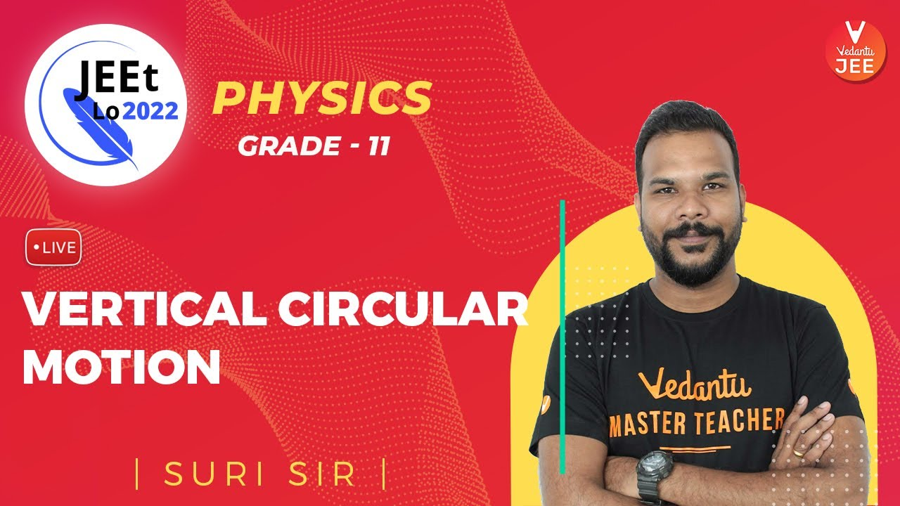 Circular Motion | Vertical Circular Motion | Class 11 | JEE Main 2022 | JEEt Lo 2022 | Vedantu JEE