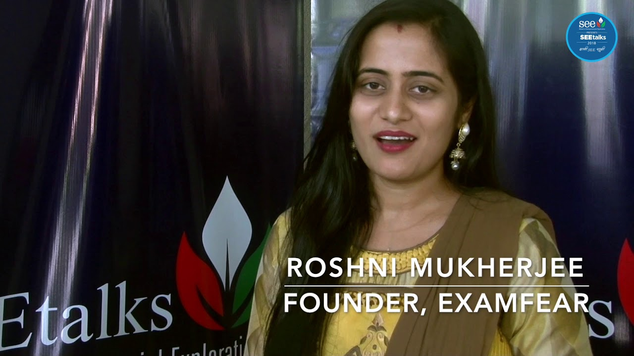 Roshni Mukherjee, Founder of ExamFear   Looking forward to SEEtalks