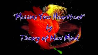 "Theory of New Mind ""Missing Your Heartbeat"""